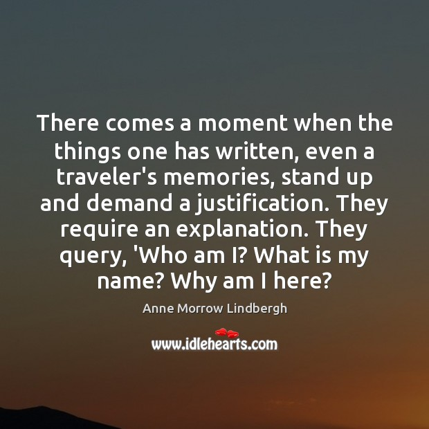 There comes a moment when the things one has written, even a Anne Morrow Lindbergh Picture Quote