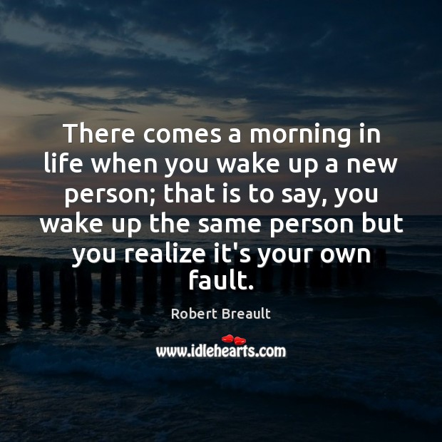 Image, There comes a morning in life when you wake up a new