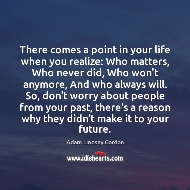 Image, There comes a point in your life when you realize: Who matters,
