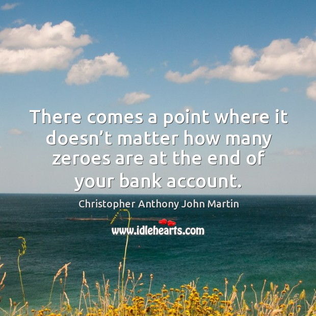 There comes a point where it doesn't matter how many zeroes are at the end of your bank account. Image