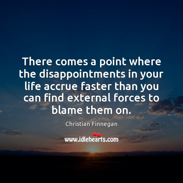 There comes a point where the disappointments in your life accrue faster Christian Finnegan Picture Quote