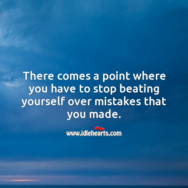 Image, There comes a point where you have to stop beating yourself over mistakes that you made.
