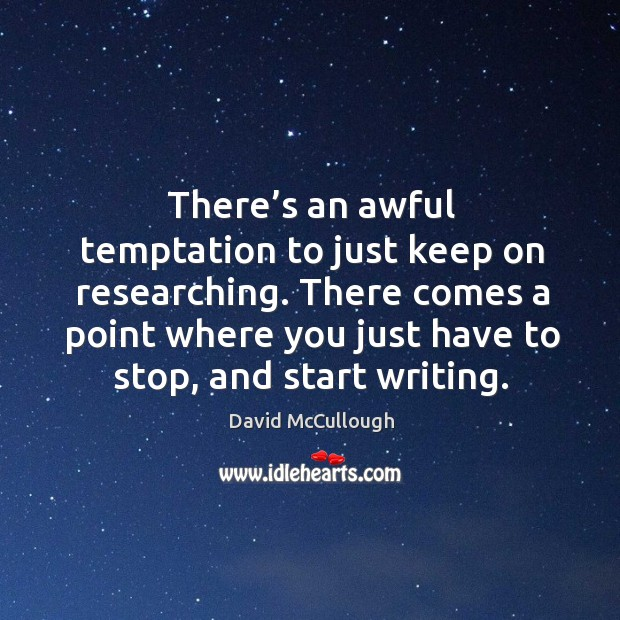 There comes a point where you just have to stop, and start writing. Image
