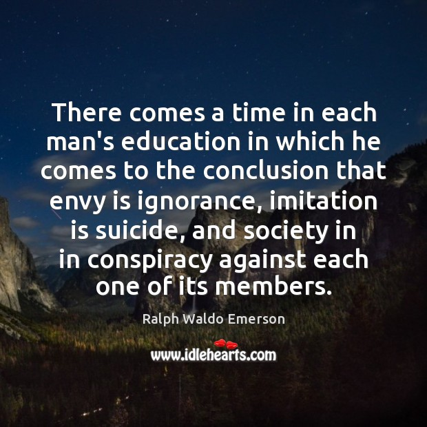 There comes a time in each man's education in which he comes Envy Quotes Image
