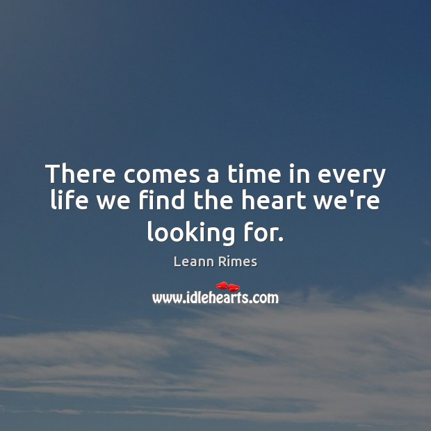 There comes a time in every life we find the heart we're looking for. Image