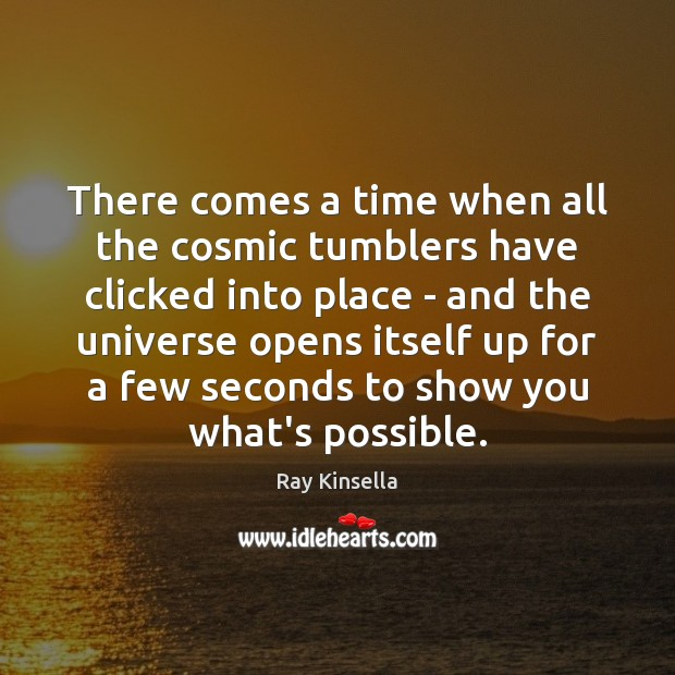 There comes a time when all the cosmic tumblers have clicked into Image