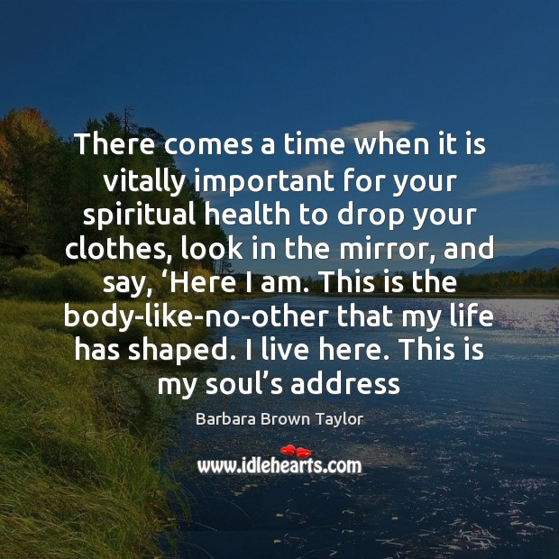 There comes a time when it is vitally important for your spiritual Barbara Brown Taylor Picture Quote
