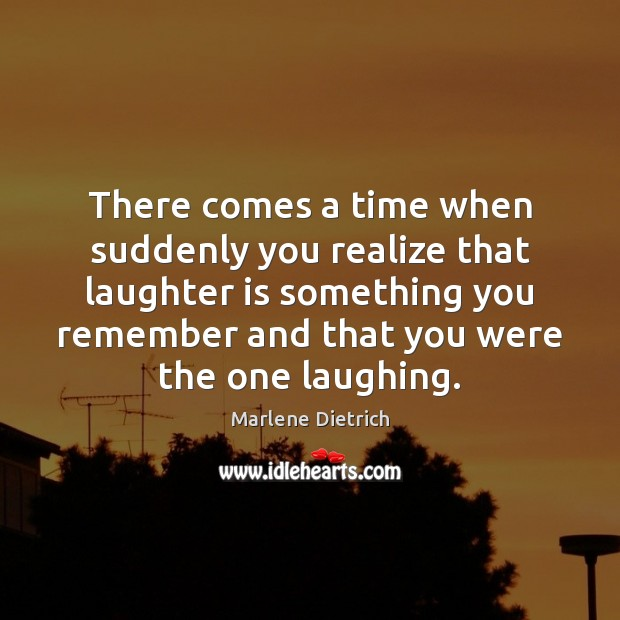 Image, There comes a time when suddenly you realize that laughter is something
