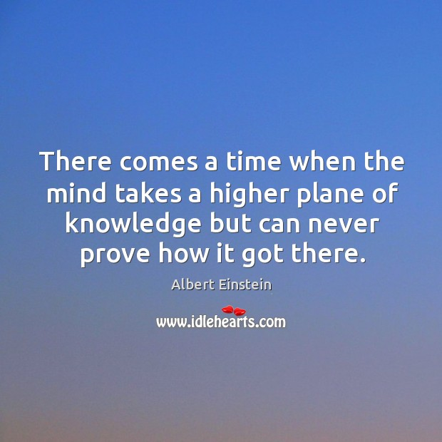 Image, There comes a time when the mind takes a higher plane of knowledge but can