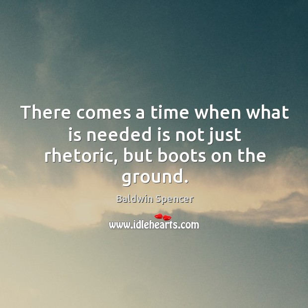 Image, There comes a time when what is needed is not just rhetoric, but boots on the ground.