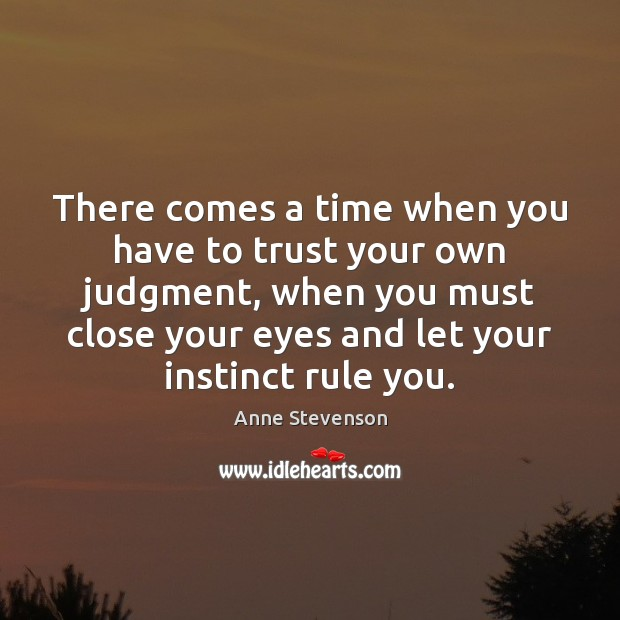 Image, There comes a time when you have to trust your own judgment,