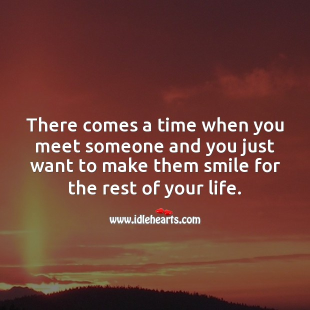 There comes a time when you meet someone and you just want to make them smile for the rest of your life. Falling in Love Quotes Image