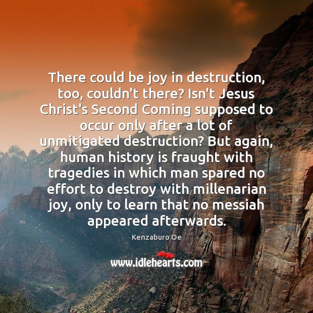 There could be joy in destruction, too, couldn't there? Isn't Jesus Christ's History Quotes Image