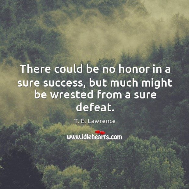 Image, There could be no honor in a sure success, but much might be wrested from a sure defeat.