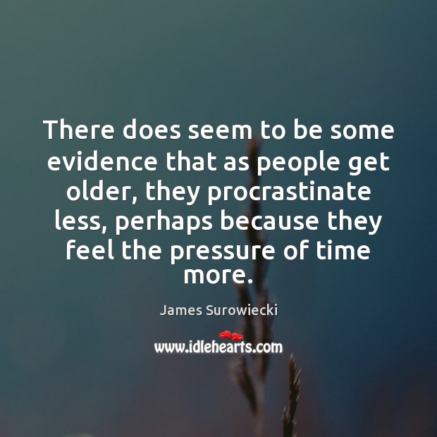 There does seem to be some evidence that as people get older, James Surowiecki Picture Quote