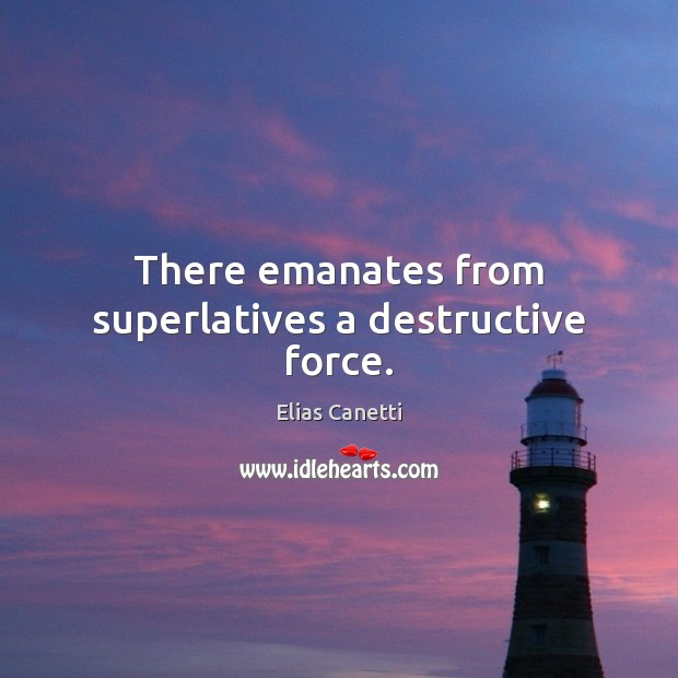 Image, There emanates from superlatives a destructive force.
