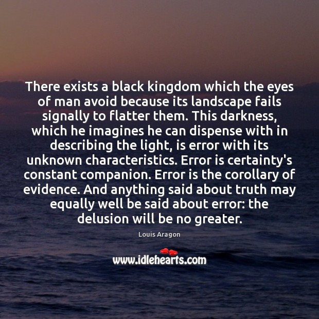 There exists a black kingdom which the eyes of man avoid because Louis Aragon Picture Quote