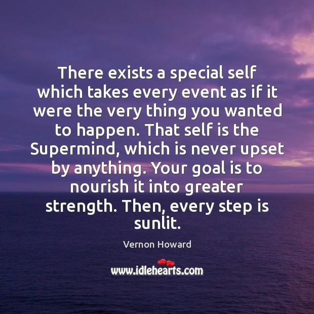 There exists a special self which takes every event as if it Vernon Howard Picture Quote