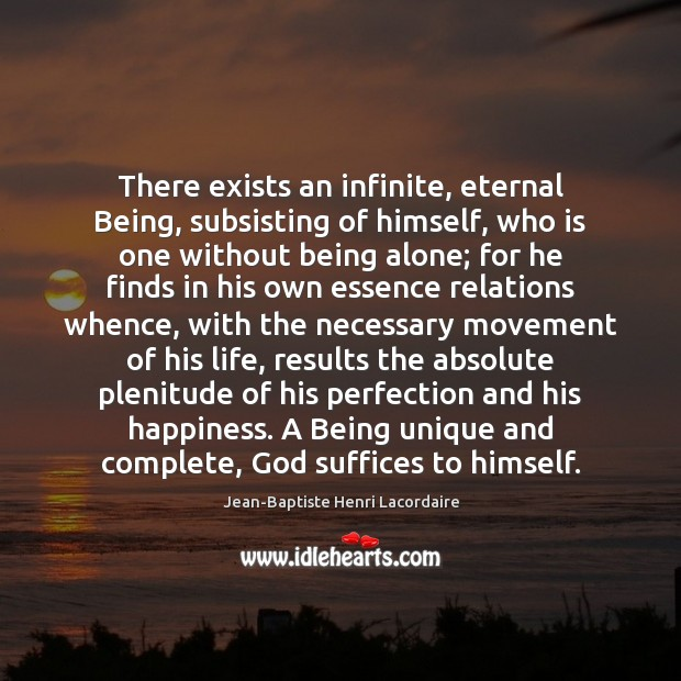 Image, There exists an infinite, eternal Being, subsisting of himself, who is one