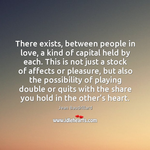 There exists, between people in love, a kind of capital held by each. Image