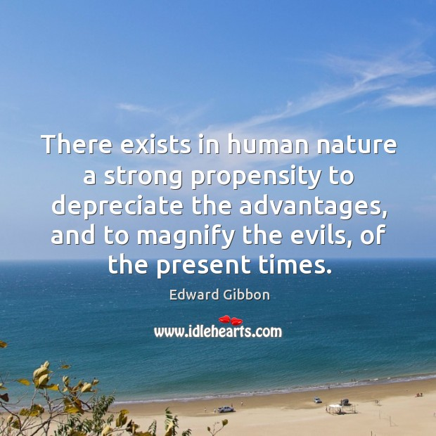 There exists in human nature a strong propensity to depreciate the advantages, Image