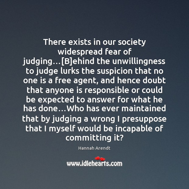 There exists in our society widespread fear of judging…[B]ehind the Hannah Arendt Picture Quote