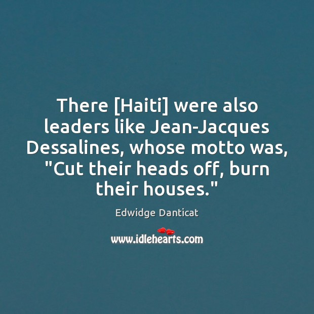 "There [Haiti] were also leaders like Jean-Jacques Dessalines, whose motto was, ""Cut Image"