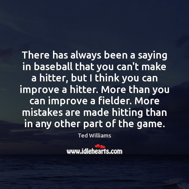 There has always been a saying in baseball that you can't make Image