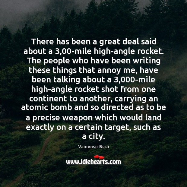 There has been a great deal said about a 3,00-mile high-angle rocket. Vannevar Bush Picture Quote
