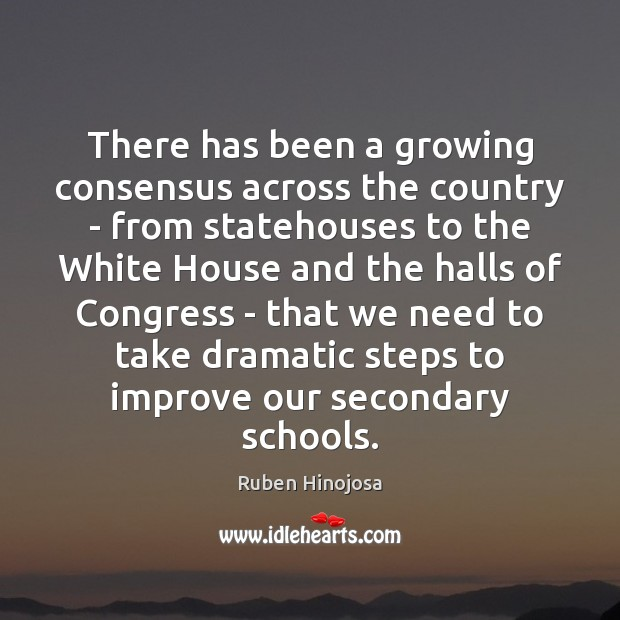 There has been a growing consensus across the country – from statehouses Ruben Hinojosa Picture Quote