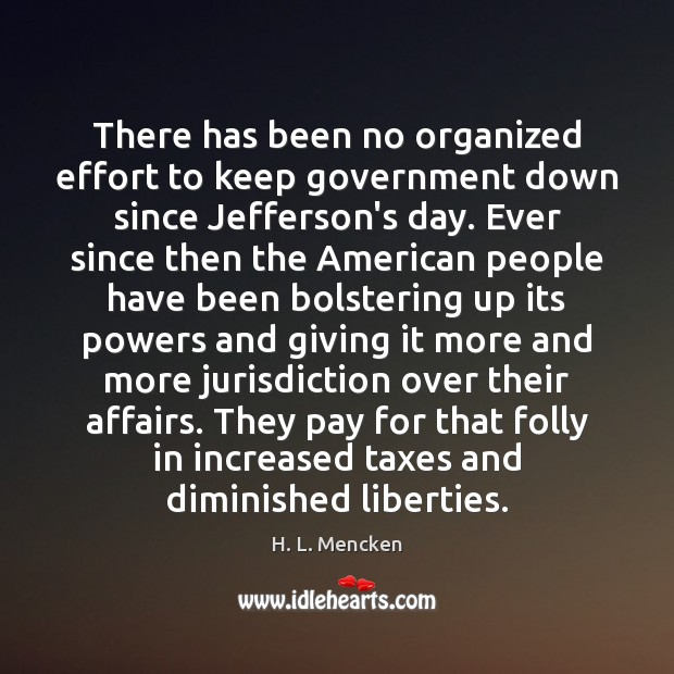 There has been no organized effort to keep government down since Jefferson's Image