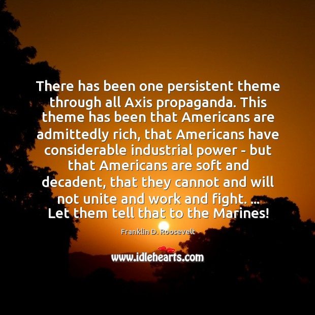 There has been one persistent theme through all Axis propaganda. This theme Image