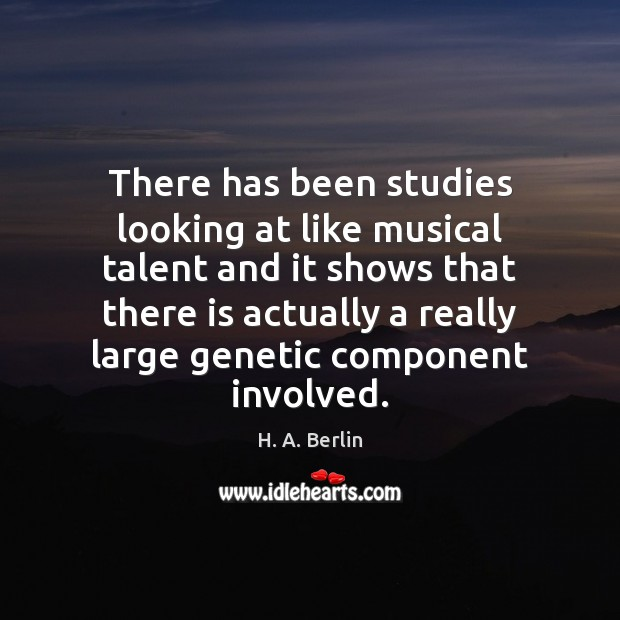 There has been studies looking at like musical talent and it shows Image