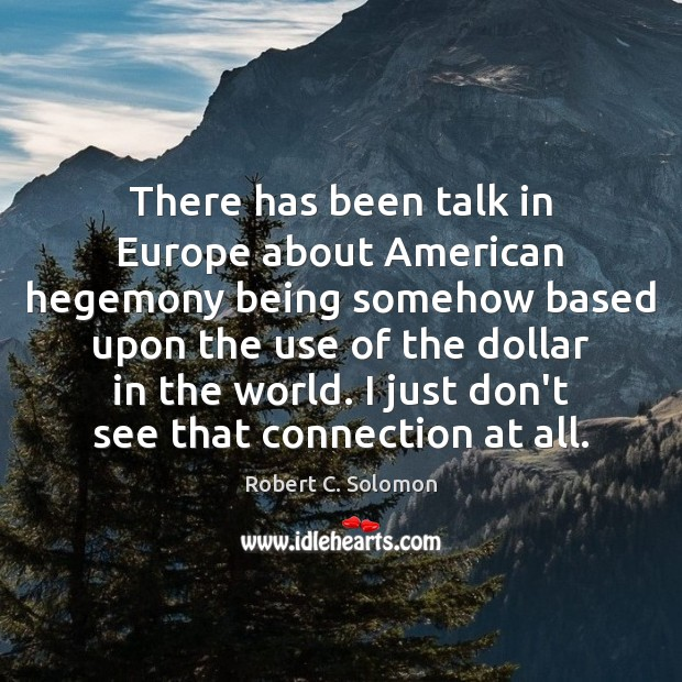 Image, There has been talk in Europe about American hegemony being somehow based