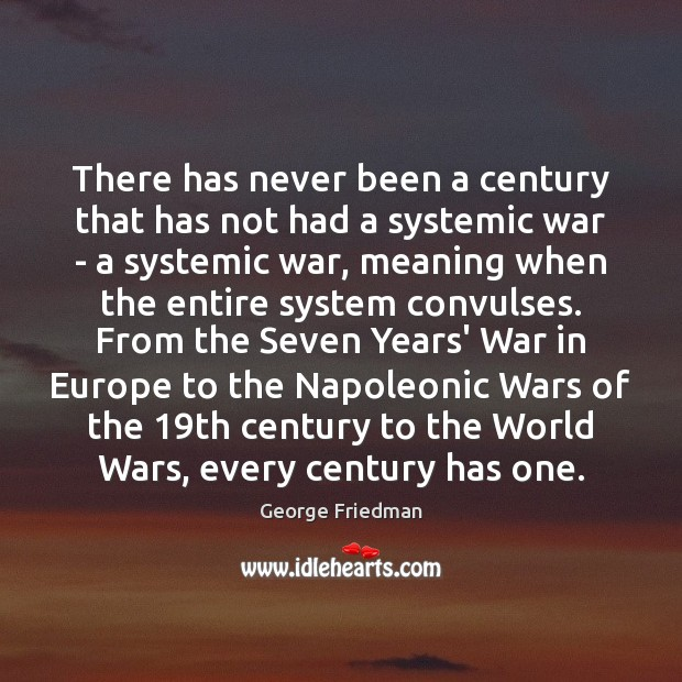 There has never been a century that has not had a systemic George Friedman Picture Quote