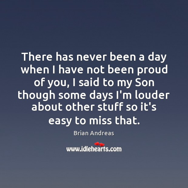 There has never been a day when I have not been proud Brian Andreas Picture Quote