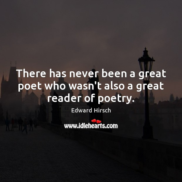 Image, There has never been a great poet who wasn't also a great reader of poetry.