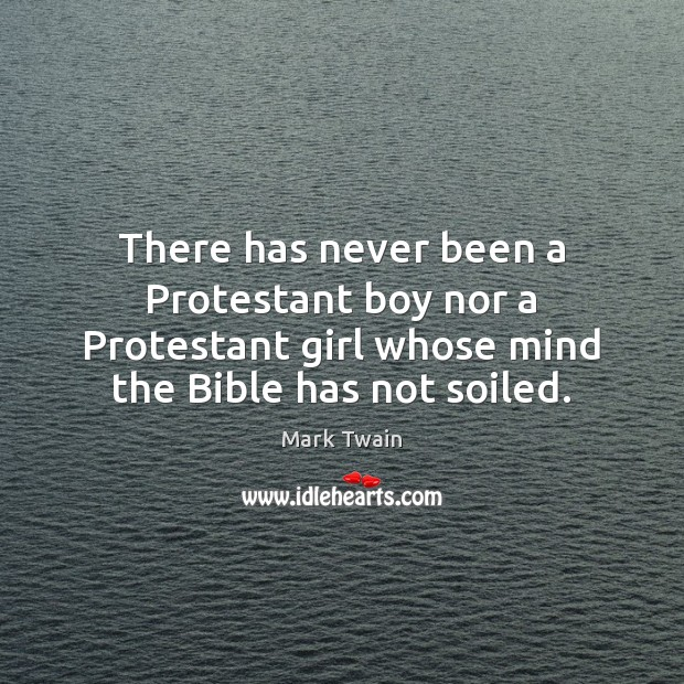 There has never been a Protestant boy nor a Protestant girl whose Mark Twain Picture Quote