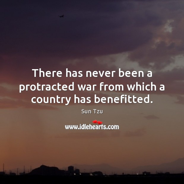 There has never been a protracted war from which a country has benefitted. Image