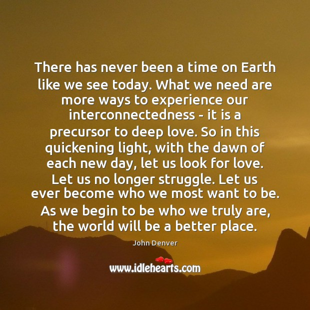 There has never been a time on Earth like we see today. John Denver Picture Quote