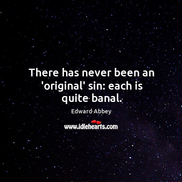 There has never been an 'original' sin: each is quite banal. Image