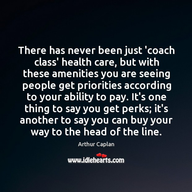 There has never been just 'coach class' health care, but with these Image