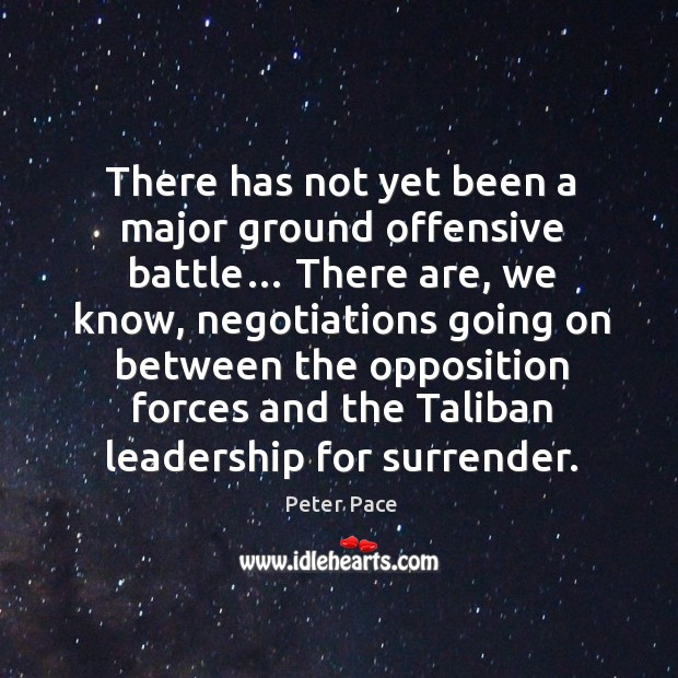 There has not yet been a major ground offensive battle… Peter Pace Picture Quote