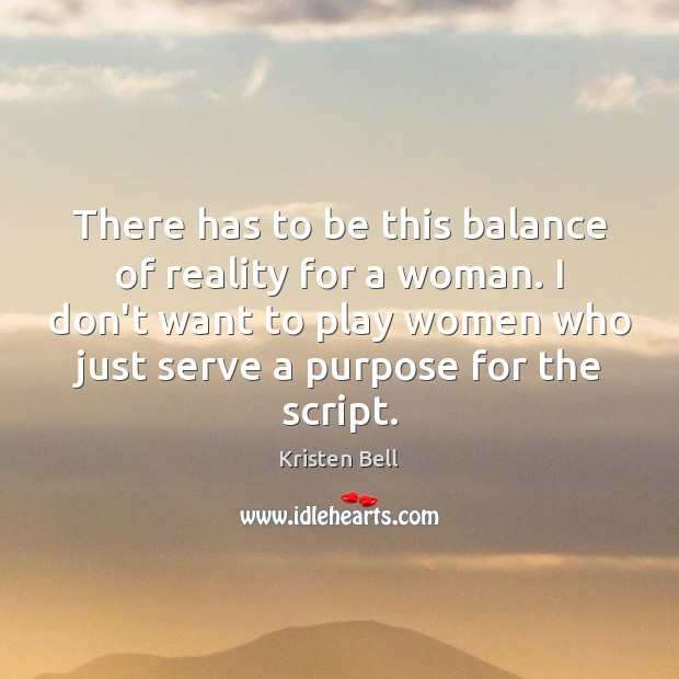 There has to be this balance of reality for a woman. I Kristen Bell Picture Quote
