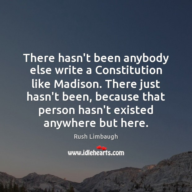 Image, There hasn't been anybody else write a Constitution like Madison. There just
