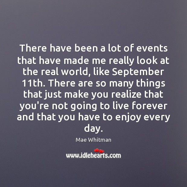 There have been a lot of events that have made me really Mae Whitman Picture Quote