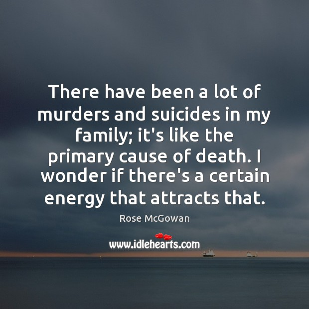 There have been a lot of murders and suicides in my family; Rose McGowan Picture Quote