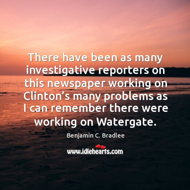 There have been as many investigative reporters on this newspaper working on clinton's many Image