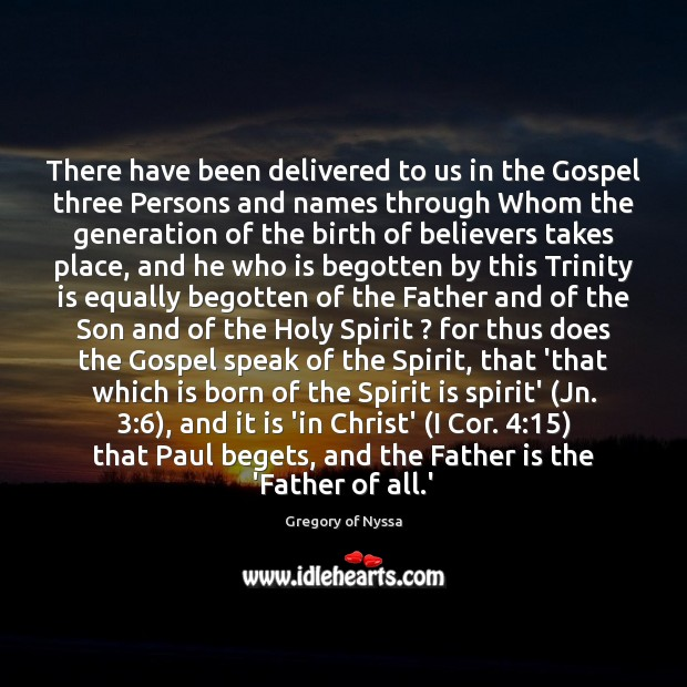 There have been delivered to us in the Gospel three Persons and Gregory of Nyssa Picture Quote