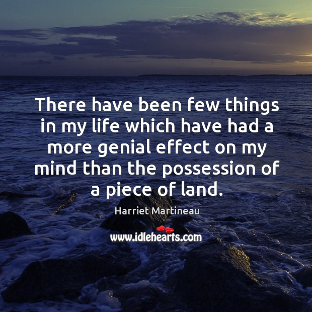 Image, There have been few things in my life which have had a more genial effect on my mind than the possession of a piece of land.